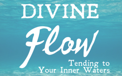 YOUR DIVINE FLOW: Tending to Your Inner Water