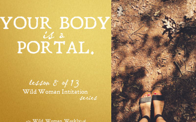 YOUR BODY IS A PORTAL {Wild Woman Initiation Series: Lesson 8}