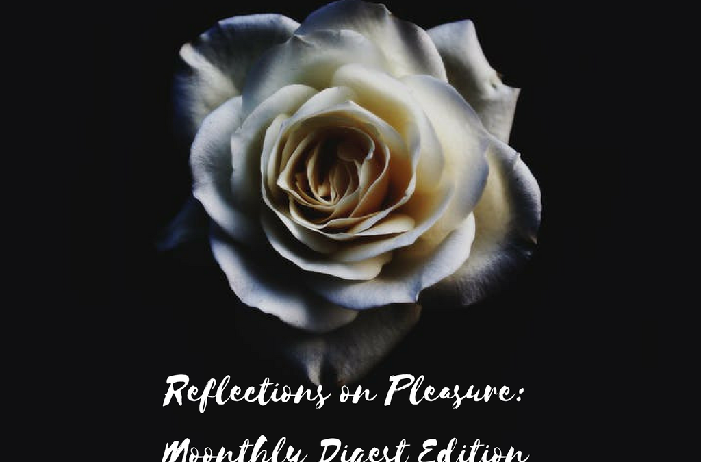 Reflections on Pleasure: Moonthly Digest Edition